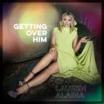Lauren Alaina - Getting Over Him