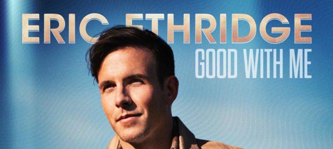 Eric Ethridge – Good With Me