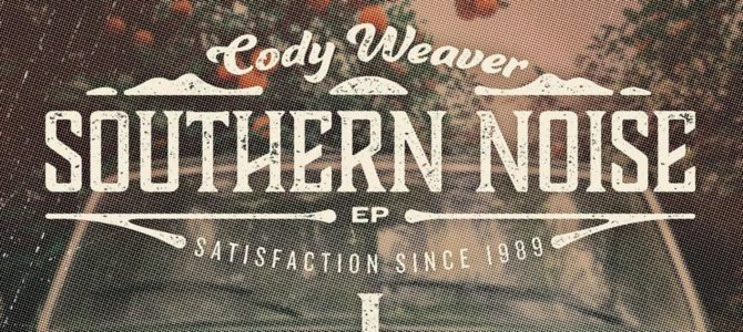 Cody Weaver – Southern Noise EP