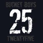Bucket Boys - Twentyfive