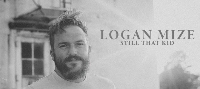 Logan Mize – Still That Kid
