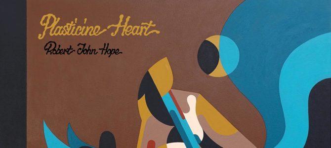 Robert John Hope – Plasticine Heart