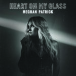 Meghan Patrick - Heart on My Glass