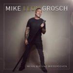Mike Leon Grosch - Wenn wir uns wiedersehen