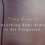 Timo Scharf - Everything Ever Always Is All Forgotten EP