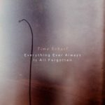 Timo Scharf - Everything Ever Always Is All Forgotten