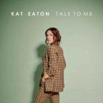 Kat Eaton - Talk To Me